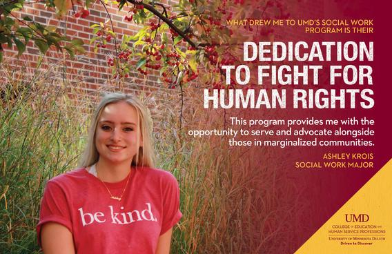 "Social Work promotional poster: ""What drew me to UMD's Social Work Program is their dedication to fight for human rights."" - Ashley Krois"