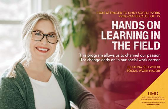 "Promotional poster with  Julianna Sellwood smiling with quote text: ""I was attracted to UMD's Social Work Program because of its hand on learning in the field. This program allows us to channel our passion for change early on in our social work career."""